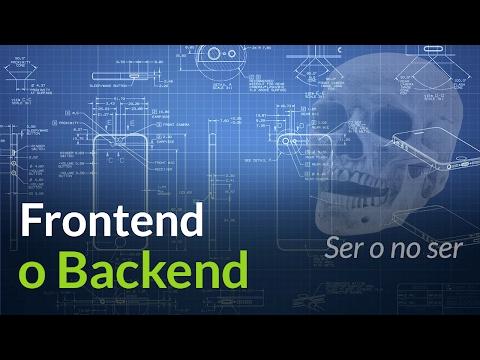 Ser o no ser:  Backend o Frontend