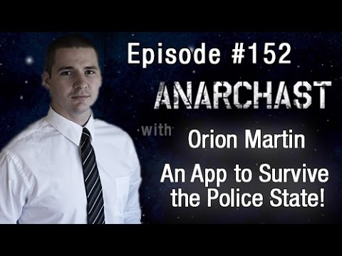 Anarchast Ep. 152 Orion Martin: An App to Survive the Police State!