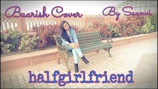 Baarish | Female Cover | By Saanvi | Half Girlfriend | Ash King | Shashaa Tirupati
