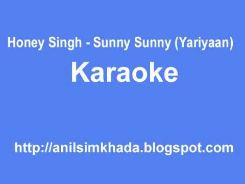 Yo Yo Honey Singh - Sunny Sunny (yaariyan) Karaoke Full video
