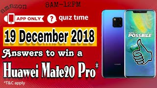 Amazon Quiz Answers Today | Win a Huawei Mate20 Pro| 19th December 2018