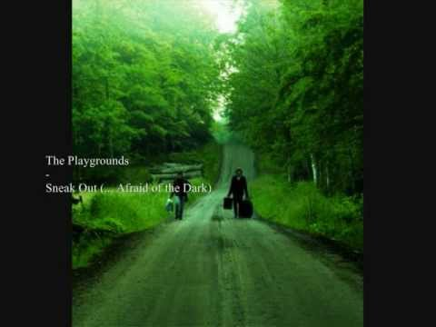 The Playgrounds - Sneak Out (... Afraid of the Dark)