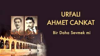 Urfal Ahmet Cankat  Bir Daha Sevmek mi   Urfal Ahm