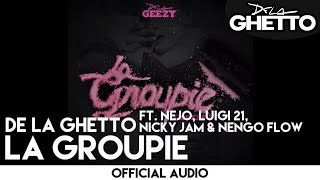 De La Ghetto - La Groupie ft. Ñejo, Luigi 21+, Nicky Jam & Ñengo Flow [Official Audio]