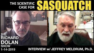 Richard Dolan - The Scientific Case for Sasquatch. Jeffrey Meldrum Ph.D.(Jan 14, 2019)