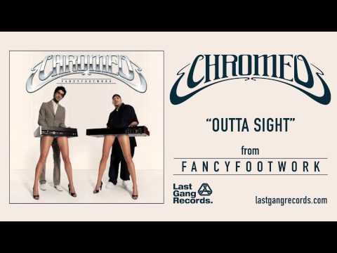 Chromeo - Outta Sight