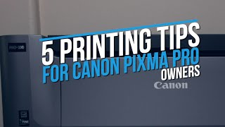 5 PRINTING TIPS FOR CANON PIXMA PRO OWNERS | Applicable to photo printing in general.