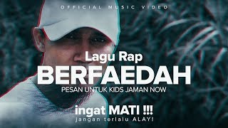 Lagu Rap BERFAEDAH, Pesan u/ KIDS JAMAN NOW (Music Video) ingat MATi !!  jangan terLaLu ALAY