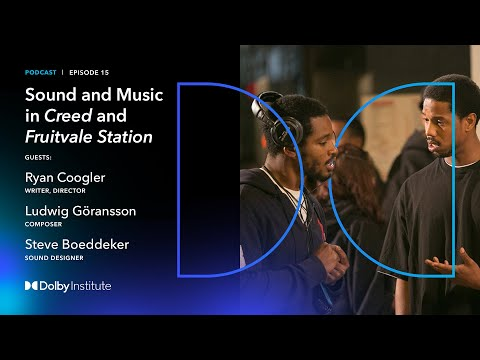Conversations With Sound Artists:The Sound Of Creed - Ryan Coogler   Podcast   Dolby