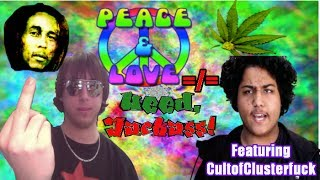 Peace & Love ≠ Weed, Jackass! (featuring CultofClusterfuck)