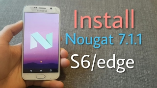 Install Android 7.1.1 Nougat on the Galaxy S6/egde