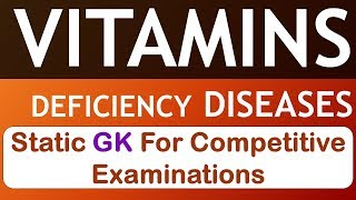 Vitamins and their deficiency diseases - Static GK for Entrance Exams