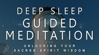 Deep Sleep Guided Meditation for Unlocking Your Sacred Spirit Wisdom (Voice & Music Dream Ascension)