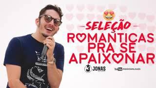 Jonas Esticado Pra Si Apaixonar Seleção Romântica 2018