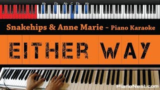 Snakehips & Anne Marie - Either Way ft. Joey Bada$$ - HIGHER Key (Piano Karaoke / Sing Along)