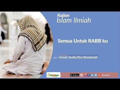 Ustadz Syafiq Riza Basalamah - Semua Untuk RABB ku