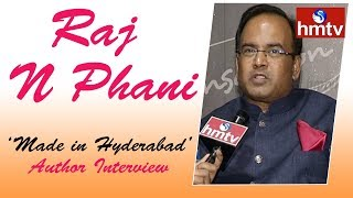 Made in Hyderabad Author Raj N Phani Special Interview | hmtv