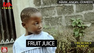 FRUIT JUICE (Mark Angel Comedy) (Throw Back Monday)
