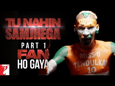 Tu Nahin Samjhega Part 1 - Fan Ho Gaya - FAN | Shah Rukh Khan