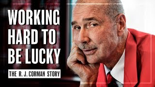 Working Hard to be Lucky: the R. J. Corman Story