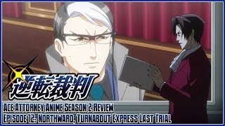 Ace Attorney The Anime Season 2 Review - Episode 12: Northward, Turnabout Express Last Trial