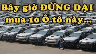"""""""ĐỪNG DẠI"""" mua 10 Ô tô này... vào thời điểm bão giá hiện tại★Xế Khủng★"""