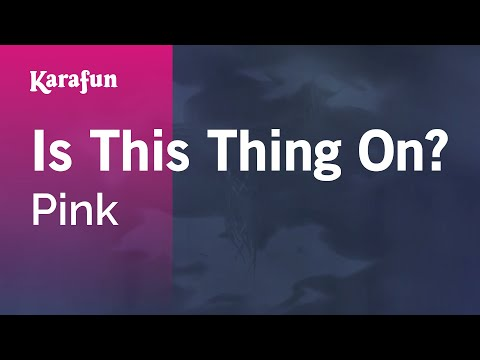 Pink - Is This Thing On