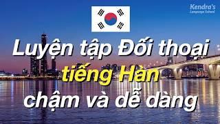 Luyện tập Đối thoại tiếng Hàn chậm và dễ dàng 🇰🇷