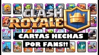 CLASH ROYALE: INCREIBLES CARTAS HECHAS POR FANS!! - Incredible cards made by players