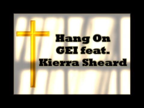 Hang On by GEI ft. Kierra Sheard with Lyrics
