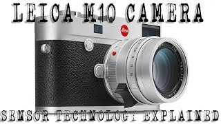 LEICA M10 DIGITAL CAMERA - SENSOR TECHNOLOGY EXPLAINED