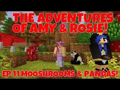 The Adventures Of Amy & Rosie! Ep.11 Mooshrooms & Pandas!