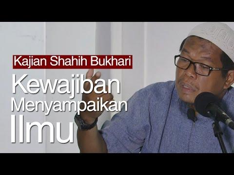 Shahih Bukhari : Kewajiban Menyampaikan Ilmu - Ustadz Abu Sa'ad