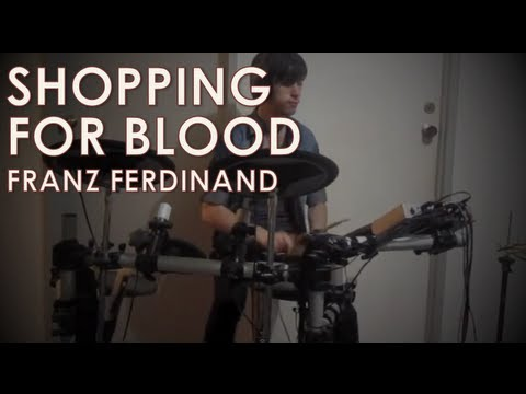 Franz Ferdinand - Shopping For Blood: Electric Drum Cover