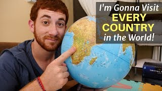 I'm Gonna Visit Every Country!!