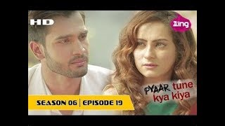 pyaar tune kya kiya || season 6 || ep 19 || last episode || part 1