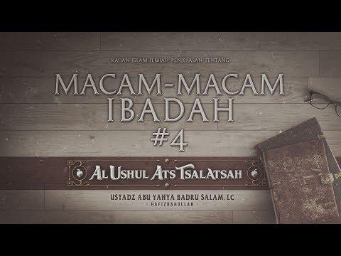 [#4] Macam-Macam Ibadah - Ustadz Abu Yahya Badrussalam