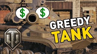 World of Tanks || GREEDY TANK