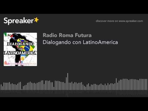 Dialogando con LatinoAmerica (part 5 di 13)