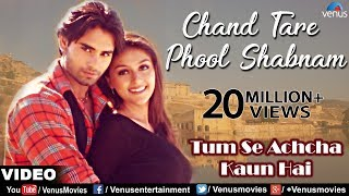 Chand Tare Phool Shabnam - Tumse Acha Kaun Hai Full Video Song | Nakul Kapoor, Aarti Chabaria