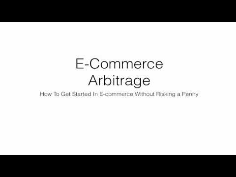E-Commerce Arbitrage - Get Started In Ecommerce in Under 1 Hour Without Risking A Penny
