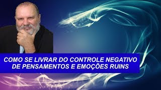 COMO ELIMINAR PENSAMENTOS E EMOÇÕES NEGATIVAS - Técnica Fantástica.