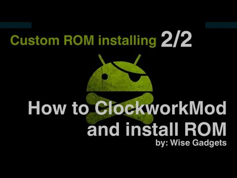 How to install ClockworkMod and ROM (Installing Custom ROM)