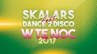 SKALAR'S feat. DANCE 2 DISCO - W Tę Noc 2017 (Radio Edit)