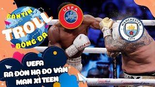 Bản Tin Troll Bóng Đá 15/2: UEFA ra đòn hạ đo ván Man Xì Teen