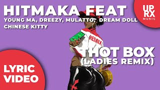 Hitmaka - Thot Box Ladies Remix (LYRICS) f. Young MA, Dreezy, Mulatto, Dream Doll, Chinese Kitty