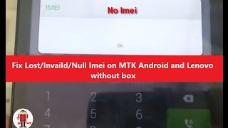 Fix Lost/Invaild/Null Imei on MTK Android and Lenovo Devices without box