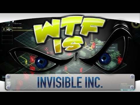 ► WTF Is... - Invisible Inc. ?