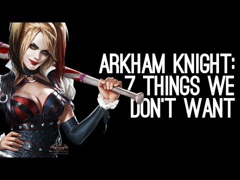 Batman Arkham Knight: 7 Things We Don't Want