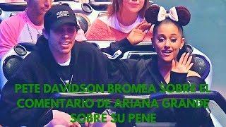 Pete Davidson bromea sobre el comentario de Ariana Grande sobre su pene